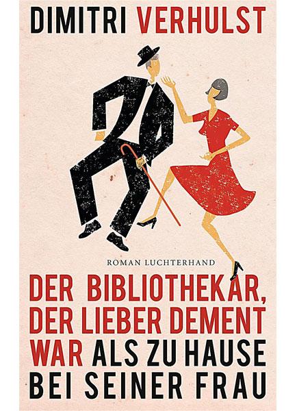 Der-Bibliothekar,-der-lieber-dement-war-als-zu-Hause-bei-seiner-Frau-von-Dimitri-Verhulst